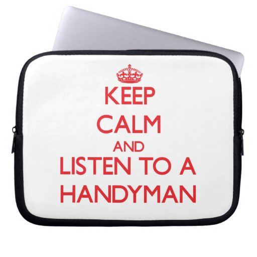 Keep Calm and Listen to a Handyman Laptop Sleeves