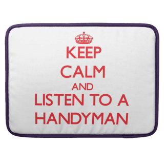 Keep Calm and Listen to a Handyman Sleeve For MacBook Pro