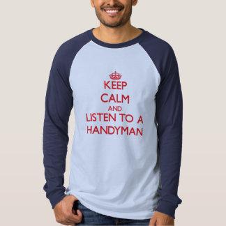 Keep Calm and Listen to a Handyman Shirts