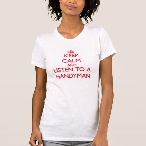 Keep Calm and Listen to a Handyman T Shirts