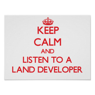 Keep Calm and Listen to a Land Developer Print