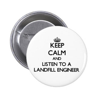 Keep Calm and Listen to a Landfill Engineer Pinback Buttons