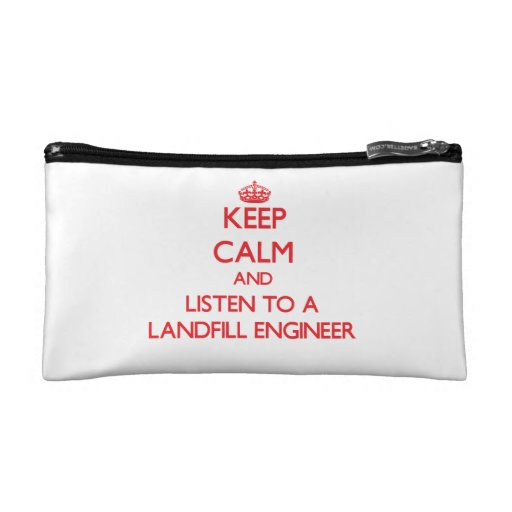 Keep Calm and Listen to a Landfill Engineer Cosmetic Bags