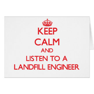 Keep Calm and Listen to a Landfill Engineer Greeting Card