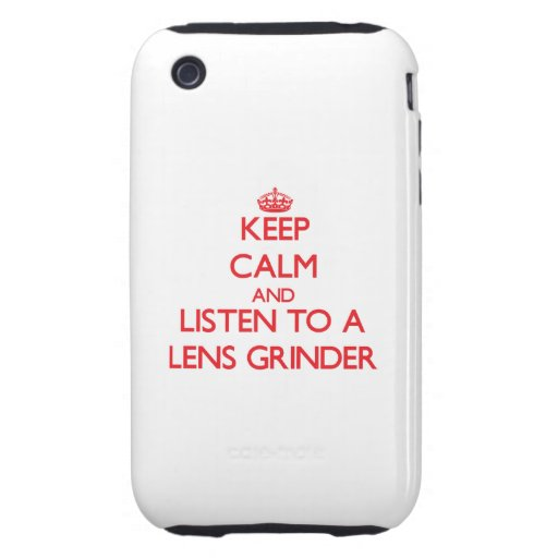 Keep Calm and Listen to a Lens Grinder Tough iPhone 3 Cases
