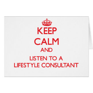 Keep Calm and Listen to a Lifestyle Consultant Greeting Card