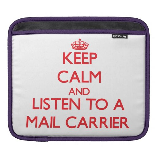 Keep Calm and Listen to a Mail Carrier iPad Sleeves