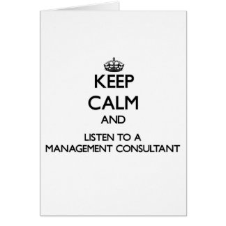 Keep Calm and Listen to a Management Consultant Greeting Card