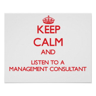 Keep Calm and Listen to a Management Consultant Print