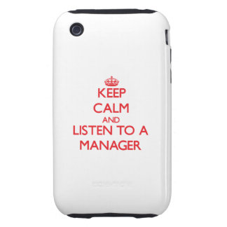 Keep Calm and Listen to a Manager Tough iPhone 3 Covers