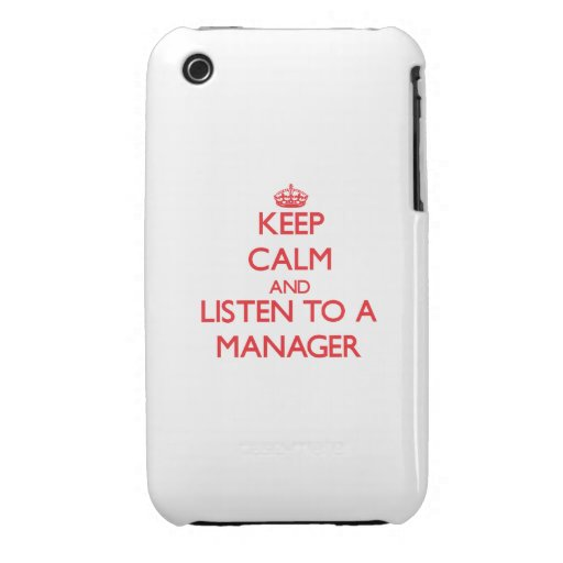 Keep Calm and Listen to a Manager Case-Mate iPhone 3 Cases