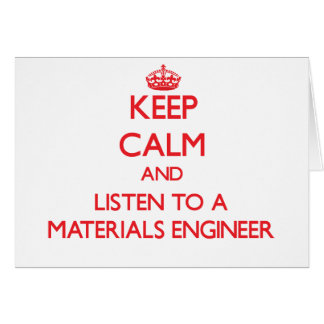Keep Calm and Listen to a Materials Engineer Greeting Card