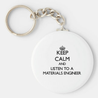Keep Calm and Listen to a Materials Engineer Key Chain