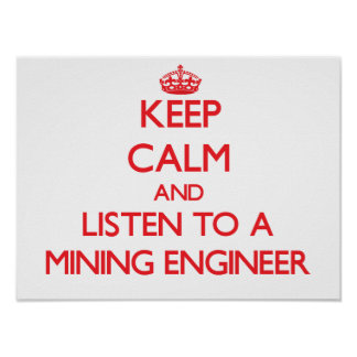 Keep Calm and Listen to a Mining Engineer Poster