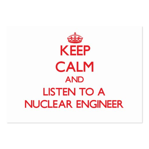 Keep Calm and Listen to a Nuclear Engineer Business Card Templates