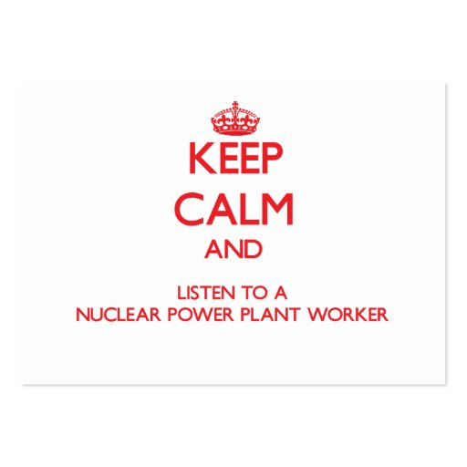 Keep Calm and Listen to a Nuclear Power Plant Work Business Cards