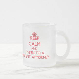 Keep Calm and Listen to a Patent Attorney Frosted Glass Mug
