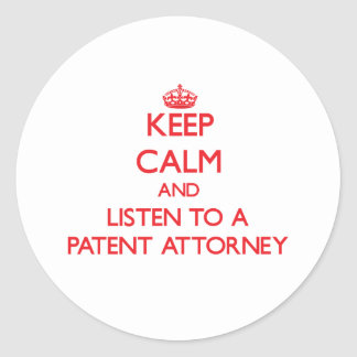 Keep Calm and Listen to a Patent Attorney Round Sticker