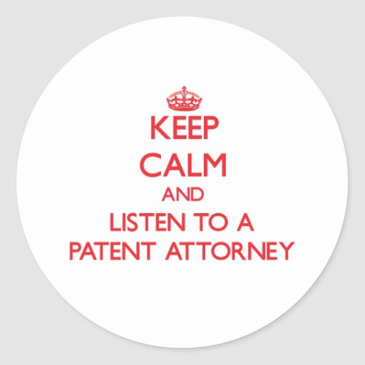 Keep Calm and Listen to a Patent Attorney Round Stickers