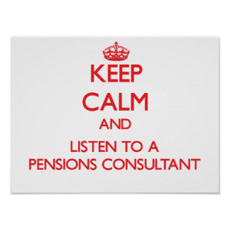 Keep Calm and Listen to a Pensions Consultant Posters
