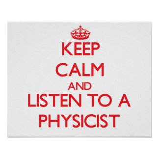 Keep Calm and Listen to a Physicist Poster