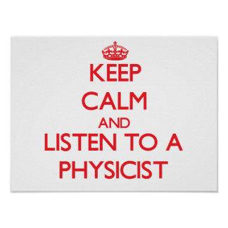 Keep Calm and Listen to a Physicist Print