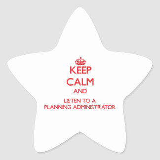 Keep Calm and Listen to a Planning Administrator Stickers