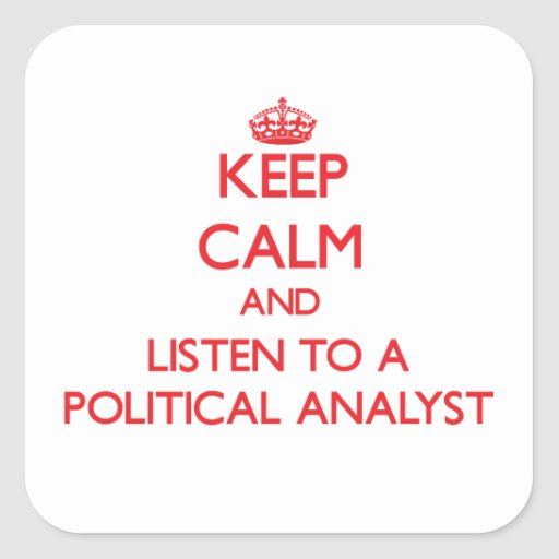 Keep Calm and Listen to a Political Analyst Square Stickers