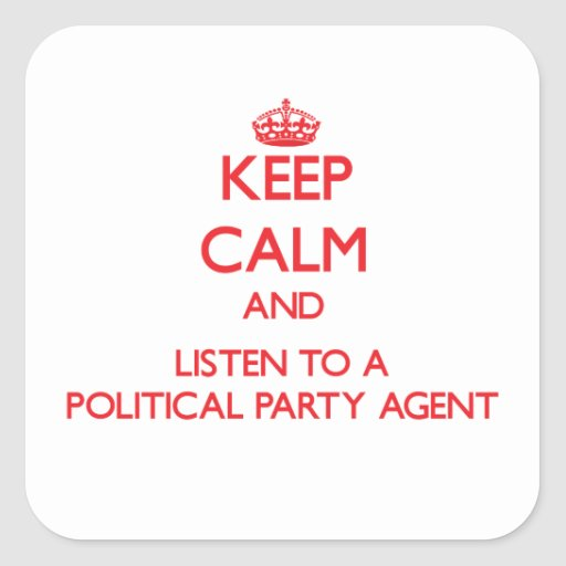 Keep Calm and Listen to a Political Party Agent Square Sticker