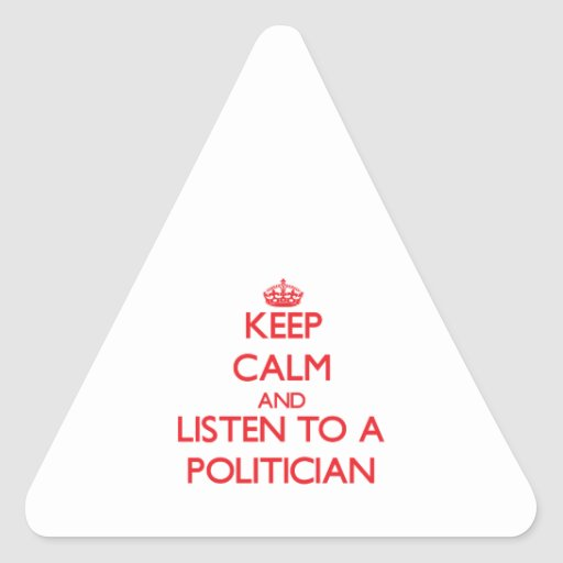 Keep Calm and Listen to a Politician Triangle Sticker