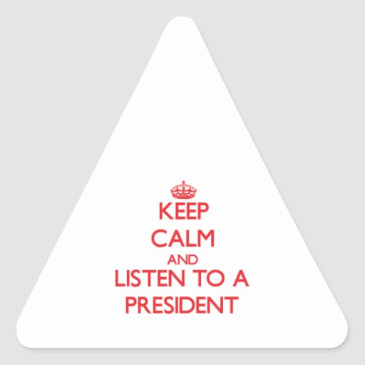 Keep Calm and Listen to a President Stickers