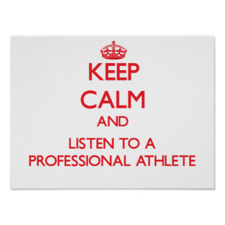Keep Calm and Listen to a Professional Athlete Print