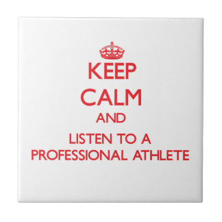 Keep Calm and Listen to a Professional Athlete Ceramic Tiles