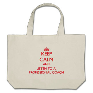 Keep Calm and Listen to a Professional Coach Canvas Bags