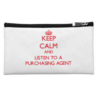 Keep Calm and Listen to a Purchasing Agent Cosmetic Bags