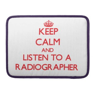 Keep Calm and Listen to a Radiographer MacBook Pro Sleeve