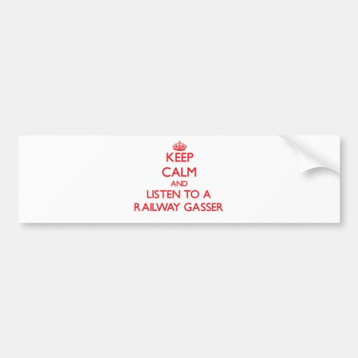 Keep Calm and Listen to a Railway Gasser Bumper Sticker