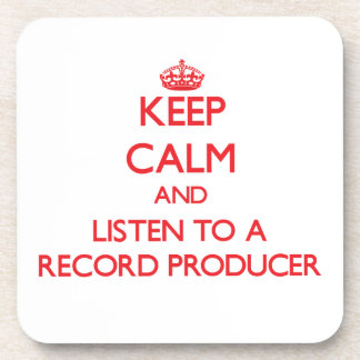 Keep Calm and Listen to a Record Producer Beverage Coaster
