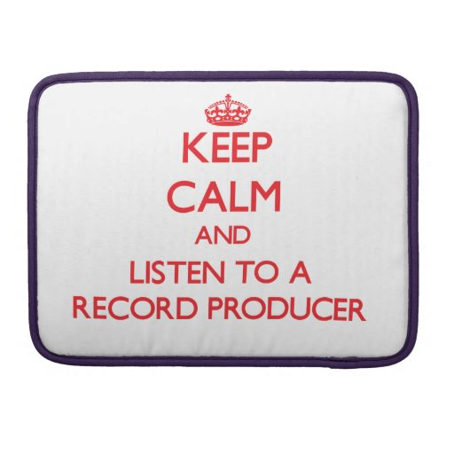 Keep Calm and Listen to a Record Producer Sleeves For MacBooks