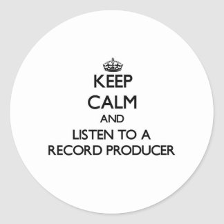 Keep Calm and Listen to a Record Producer Round Sticker