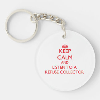 Keep Calm and Listen to a Refuse Collector Double-Sided Round Acrylic Key Ring