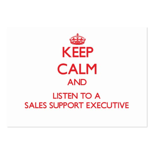Keep Calm and Listen to a Sales Support Executive Business Card