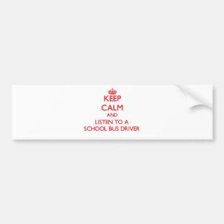 Keep Calm and Listen to a School Bus Driver Bumper Sticker