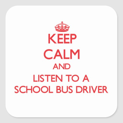 Keep Calm and Listen to a School Bus Driver Square Stickers