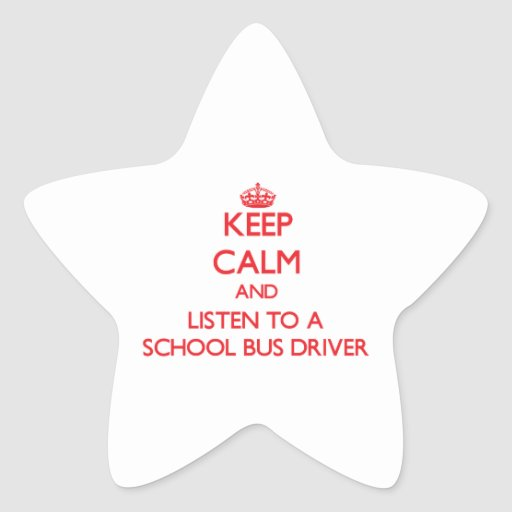 Keep Calm and Listen to a School Bus Driver Star Stickers