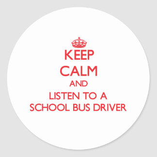 Keep Calm and Listen to a School Bus Driver Round Sticker