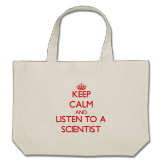 Keep Calm and Listen to a Scientist Canvas Bags
