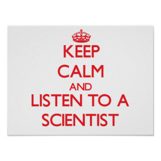 Keep Calm and Listen to a Scientist Poster