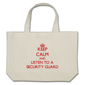 Keep Calm and Listen to a Security Guard Tote Bags