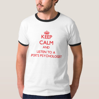 Keep Calm and Listen to a Sports Psychologist Tee Shirt